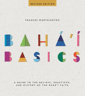 Bahai Basics: History, Practices and Beliefs 9781618510174