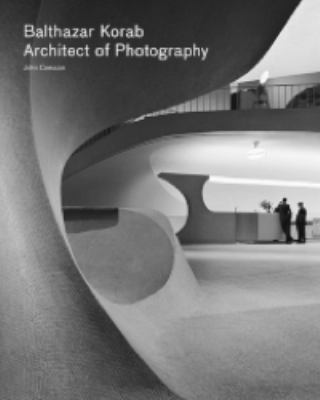 Balthazar Korab: Architect of Photography 9781616890414