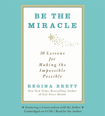 Be the Miracle: 50 Lessons for Making the Impossible Possible 9781611139952