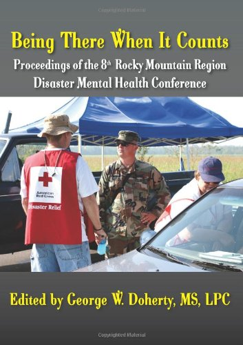 Being There When It Counts: The Proceedings of the 8th Rocky Mountain Region Disaster Mental Health Conference 9781615990399