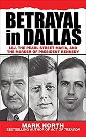 Betrayal in Dallas: LBJ, the Pearl Street Mafia, and the Murder of President Kennedy 10982572