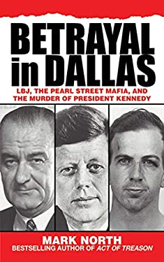 Betrayal in Dallas: LBJ, the Pearl Street Mafia, and the Murder of President Kennedy 9781616082369