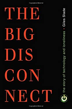 The Big Disconnect: The Story of Technology and Loneliness 9781616145958
