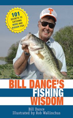 Bill Dance's Fishing Wisdom: 101 Secrets to Catching More and Bigger Fish 9781616082673