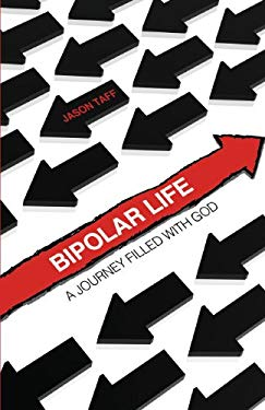 Bipolar Life: A Journey Filled with God 9781616630317