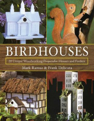 Birdhouses: 20 Unique Woodworking Projects for Houses and Feeders 9781616083076