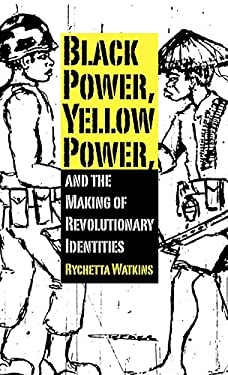 Black Power, Yellow Power, and the Making of Revolutionary Identities 9781617031618