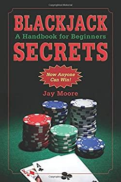 Blackjack Secrets: A Handbook for Beginners 9781616083144