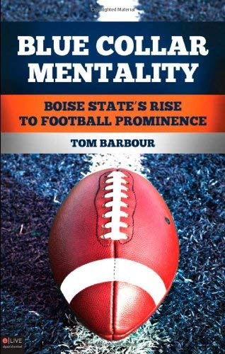 Blue Collar Mentality: Boise State's Rise to Football Prominence 9781615664221
