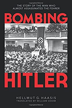 Bombing Hitler: The Story of the Man Who Almost Assassinated the F Hrer 9781616087418