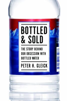 Bottled and Sold: The Story Behind Our Obsession with Bottled Water 9781610911627