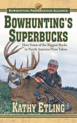 Bowhunting's Superbucks: How Some of the Biggest Bucks in North America Were Taken 9781616088156