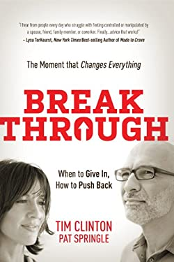 Break Through: When to Give In, How to Push Back: The Moment That Changes Everything 9781617950735