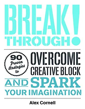 Breakthrough!: Proven Strategies to Overcome Creative Block and Spark Your Imagination 9781616890391