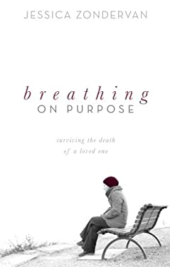 Breathing on Purpose: Surviving the Death of a Loved One 9781616633905
