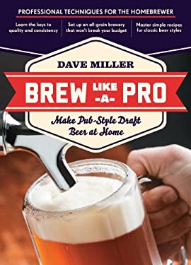 Brew Like a Pro: Make Pub-Style Draft Beer at Home 9781612120508