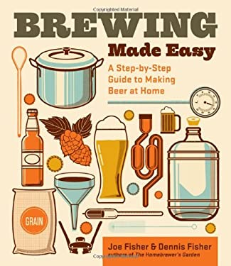 Brewing Made Easy, 2nd Edition: A Step-By-Step Guide to Making Beer at Home 9781612121383