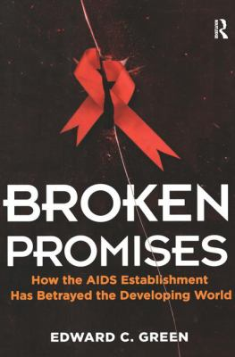 Broken Promises: How the AIDS Establishment Has Betrayed the Developing World 9781611321128