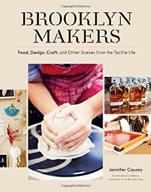 Brooklyn Makers: Food, Design, Craft, and Other Scenes from a Tactile Life 9781616890742