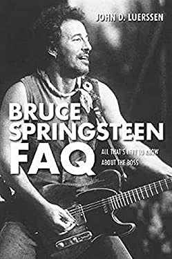 Bruce Springsteen FAQ: All That's Left to Know about the Boss 9781617130939