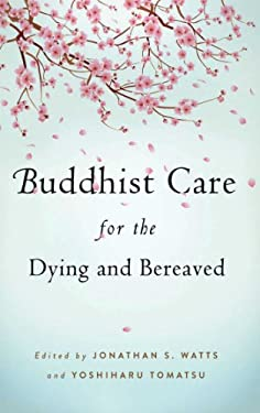 Buddhist Care for the Dying and Bereaved 9781614290520
