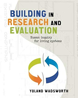 Building in Research and Evaluation: Human Inquiry for Living Systems 9781611321012
