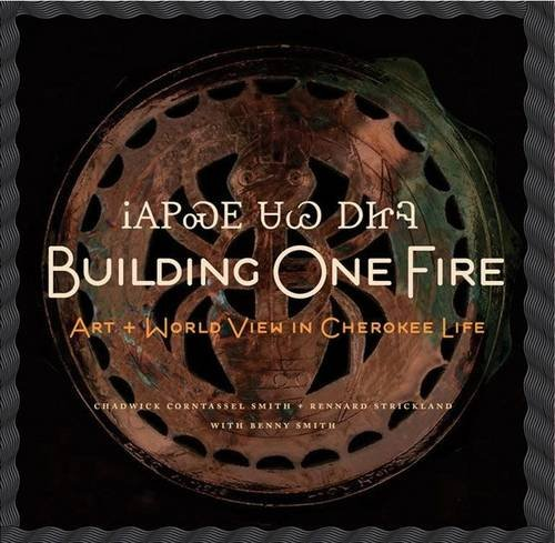 Building One Fire: Art + World View in Cherokee Life 9781616589608