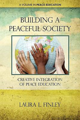 Building a Peaceful Society: Creative Integration of Peace Education 9781617354564