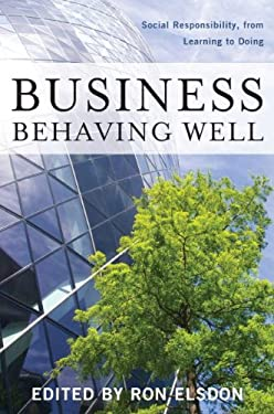 Business Behaving Well: Social Responsibility, from Learning to Doing 9781612342948
