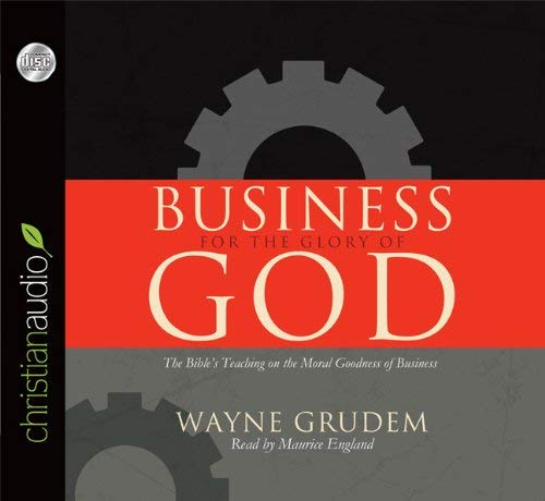 Business for the Glory of God: The Bible's Teaching on the Moral Goodness of Business 9781610453950