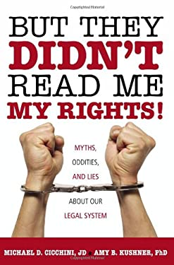 But They Didn't Read Me My Rights!: Myths, Oddities, and Lies about Our Legal System 9781616141660