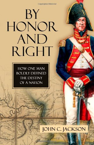 By Honor and Right: How One Man Boldly Defined the Destiny of a Nation 9781616142193