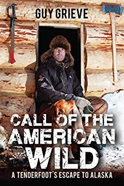 Call of the American Wild: A Tenderfoot's Escape to Alaska 9781616088200
