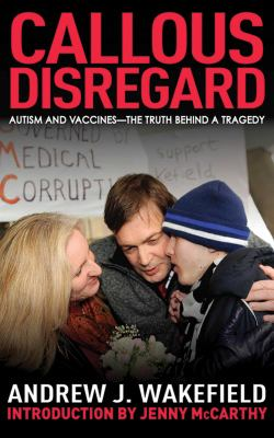 Callous Disregard: Autism and Vaccines: The Truth Behind a Tragedy 9781616081690