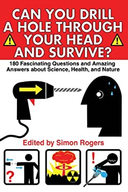 Can You Drill a Hole Through Your Head and Survive?: 180 Fascinating Questions and Amazing Answers about Science, Health, and Nature 9781616082819