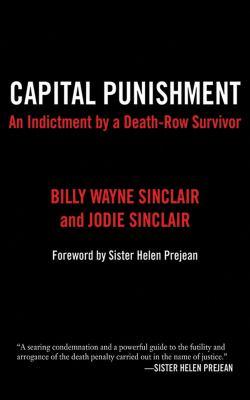 Capital Punishment: An Indictment by a Death-Row Survivor 9781611450347