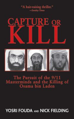 Capture or Kill: The Pursuit of the 9/11 Masterminds and the Killing of Osama Bin Laden 9781611454000