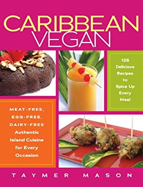 Caribbean Vegan: Meat-Free, Egg-Free, Dairy-Free Authentic Island Cuisine for Every Occasion 9781615190256