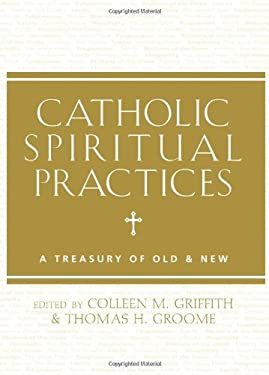 Catholic Spiritual Practices: A Treasury of Old and New 9781612612461