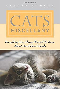 Cats Miscellany: Everything You Always Wanted to Know about Our Feline Friends 9781616083564