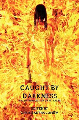 Caught by Darkness: An Anthology of Dark Tales 9781617060052