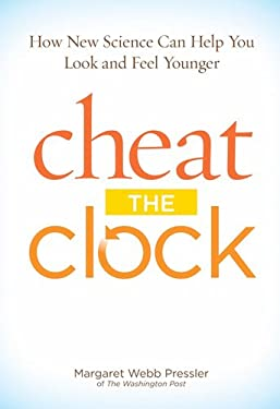 Cheat the Clock: New Science to Help You Look and Feel Younger 9781615642243