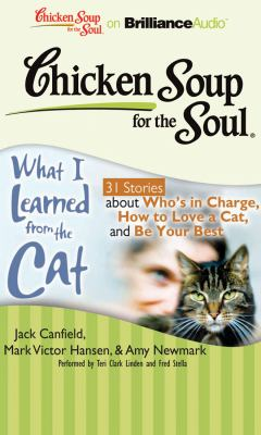 Chicken Soup for the Soul: What I Learned from the Cat: 31 Stories about Who's in Charge, How to Love a Cat, and Be Your Best 9781611060201