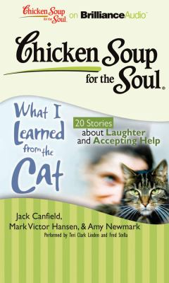 Chicken Soup for the Soul: What I Learned from the Cat: 20 Stories about Laughter and Accepting Help 9781611060225
