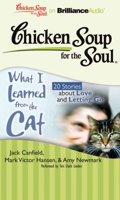 Chicken Soup for the Soul: What I Learned from the Cat: 20 Stories about Love and Letting Go 9781611060263
