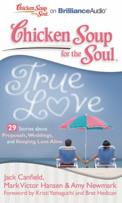 Chicken Soup for the Soul: True Love - 29 Stories about Proposals, Weddings, and Keeping Love Alive 9781611060423