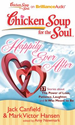 Chicken Soup for the Soul: Happily Ever After - 37 Stories about the Power of Love, Patience, Laughter, and It Was Meant to Be 9781611060492