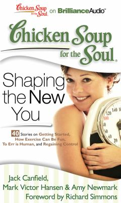 Chicken Soup for the Soul: Shaping the New You - 40 Stories on Getting Started, How Exercise Can Be Fun, to Err Is Human, and Regaining Control