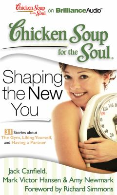 Chicken Soup for the Soul: Shaping the New You - 31 Stories about the Gym, Liking Yourself, and Having a Partner 9781611060560