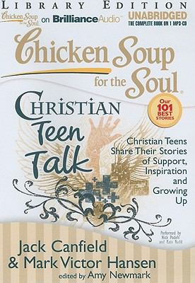 Chicken Soup for the Soul: Christian Teen Talk: Christian Teens Share Their Stories of Support, Inspiration, and Growing Up 9781611063653